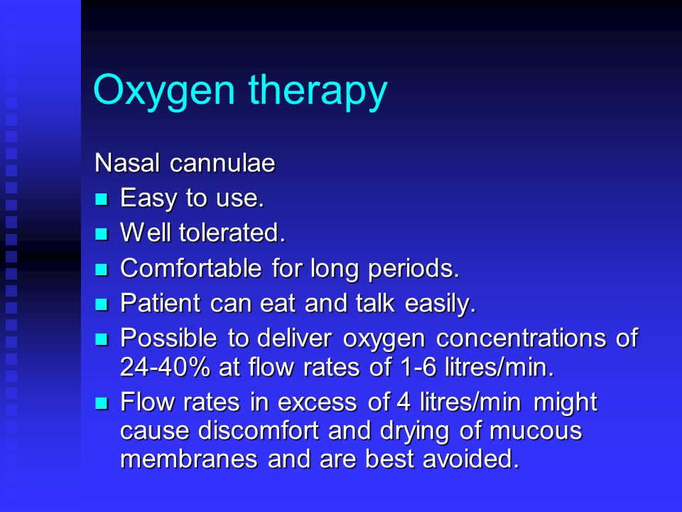 Oxygen therapy Nasal cannulae Easy to use. Easy to use. Well tolerated. Well tolerated. Comfortable for long periods. Comfortable for long periods. Pa