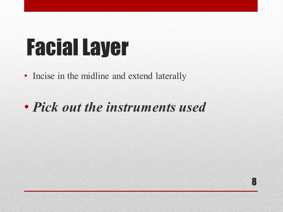 Facial Layer Incise in the midline and extend laterally Pick out the instruments used 8
