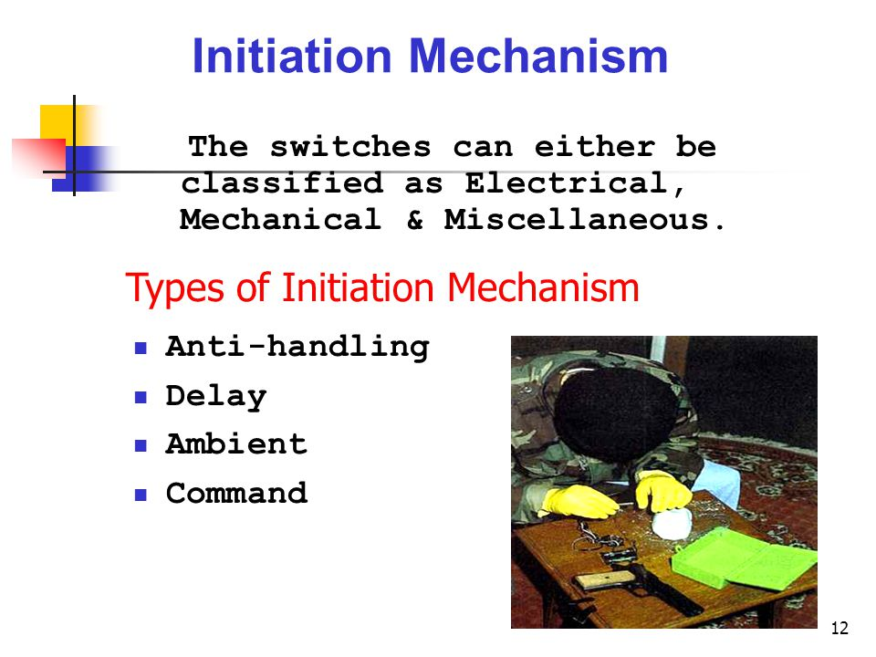 12 Initiation Mechanism The switches can either be classified as Electrical, Mechanical & Miscellaneous.