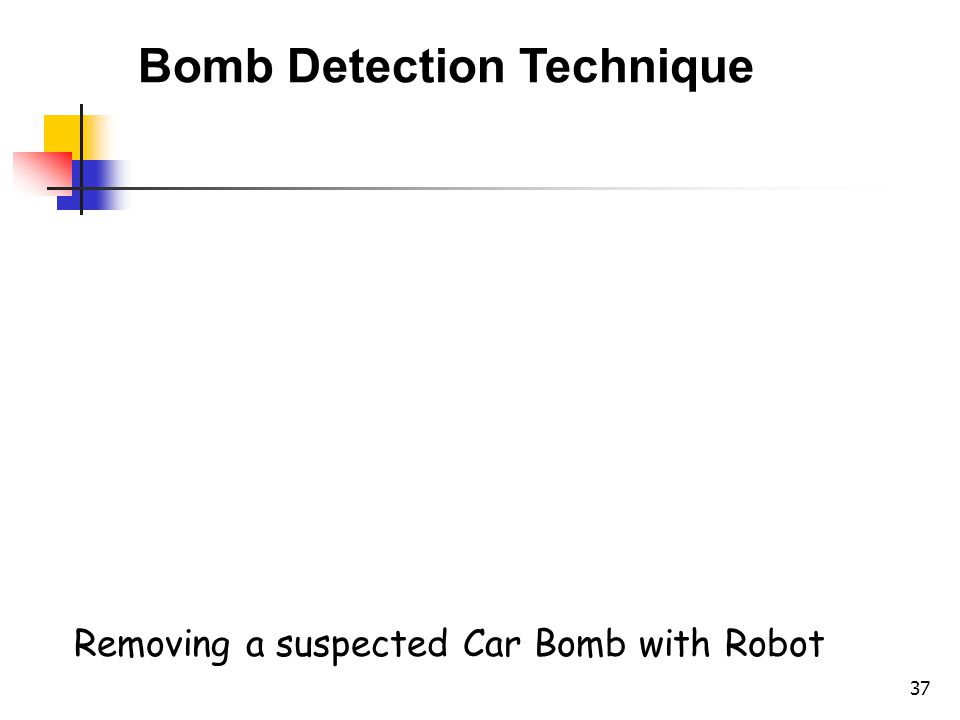 37 Bomb Detection Technique Removing a suspected Car Bomb with Robot