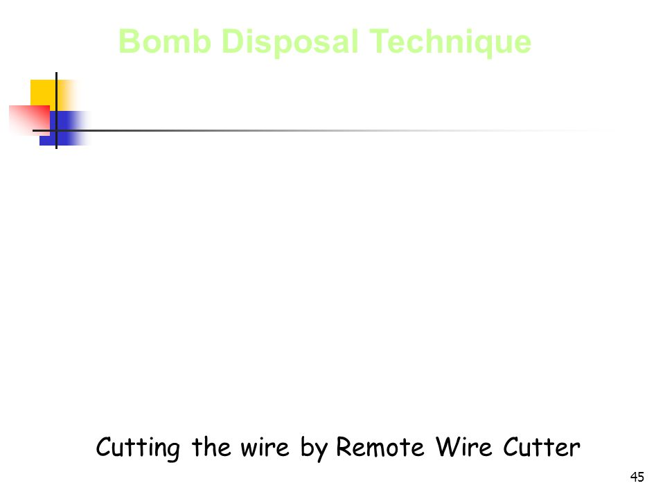 45 Bomb Disposal Technique Cutting the wire by Remote Wire Cutter