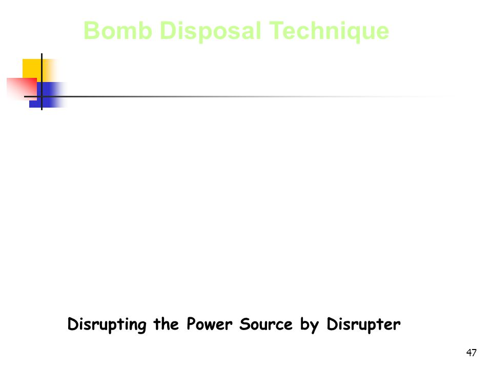 47 Bomb Disposal Technique Disrupting the Power Source by Disrupter