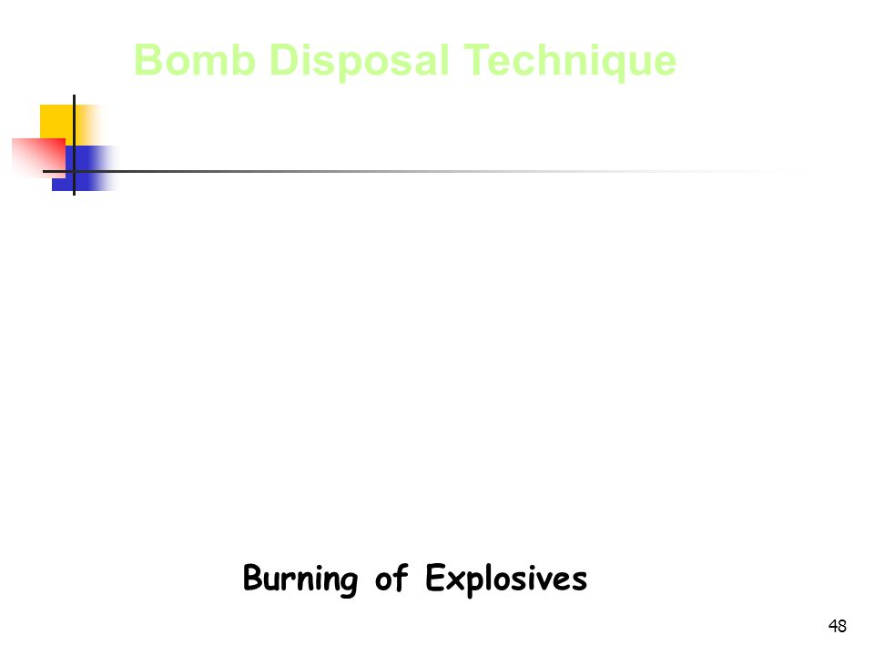 48 Bomb Disposal Technique Burning of Explosives