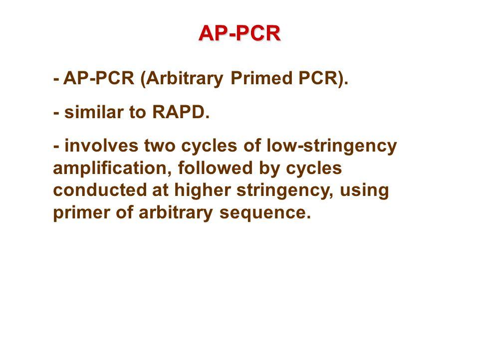 AP-PCR - AP-PCR (Arbitrary Primed PCR).- similar to RAPD.