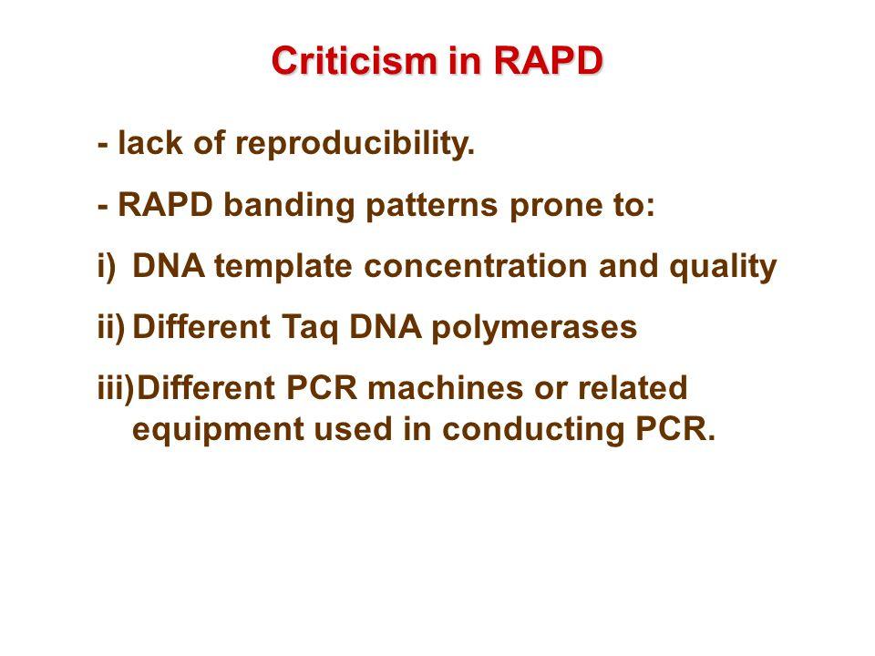 Criticism in RAPD - lack of reproducibility.