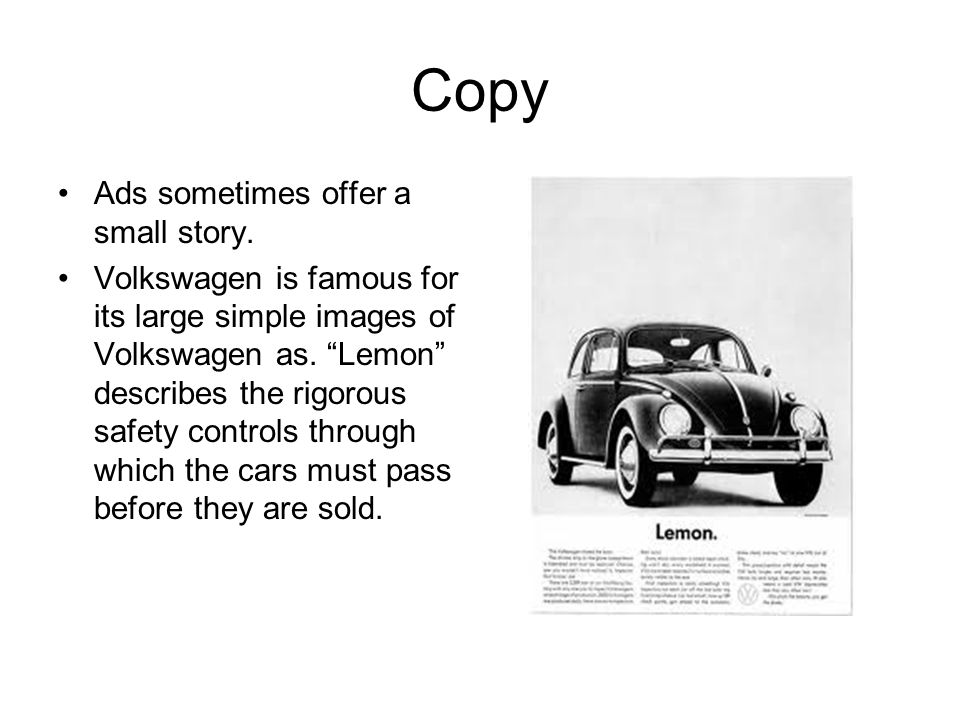 Copy Ads sometimes offer a small story. Volkswagen is famous for its large simple images of Volkswagen as. Lemon describes the rigorous safety control