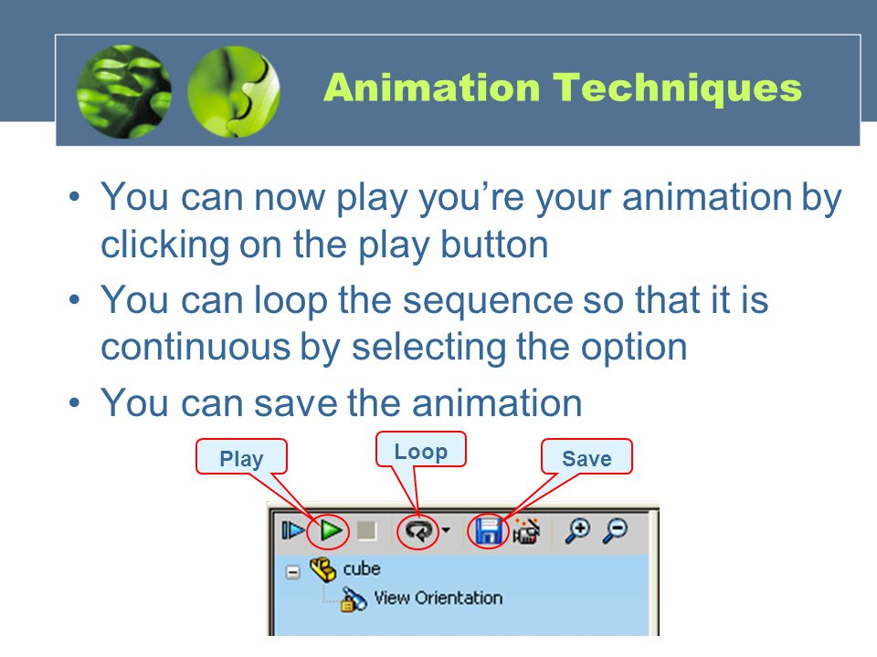 Animation Techniques You can now play youre your animation by clicking on the play button You can loop the sequence so that it is continuous by selecting the option You can save the animation SaveLoopPlay