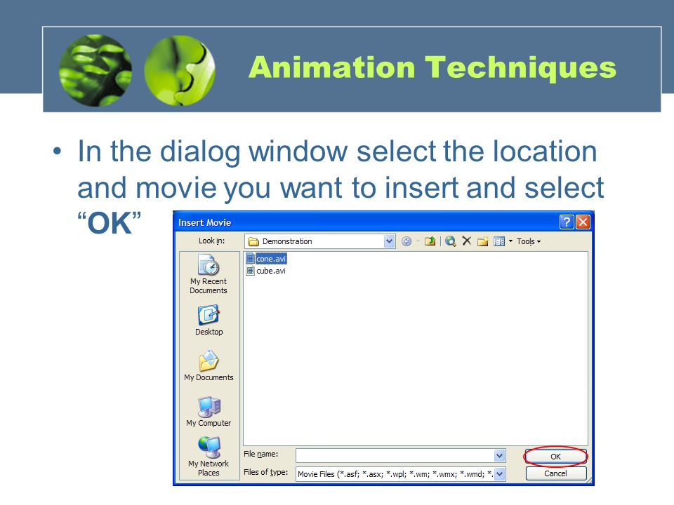 Animation Techniques In the dialog window select the location and movie you want to insert and selectOK