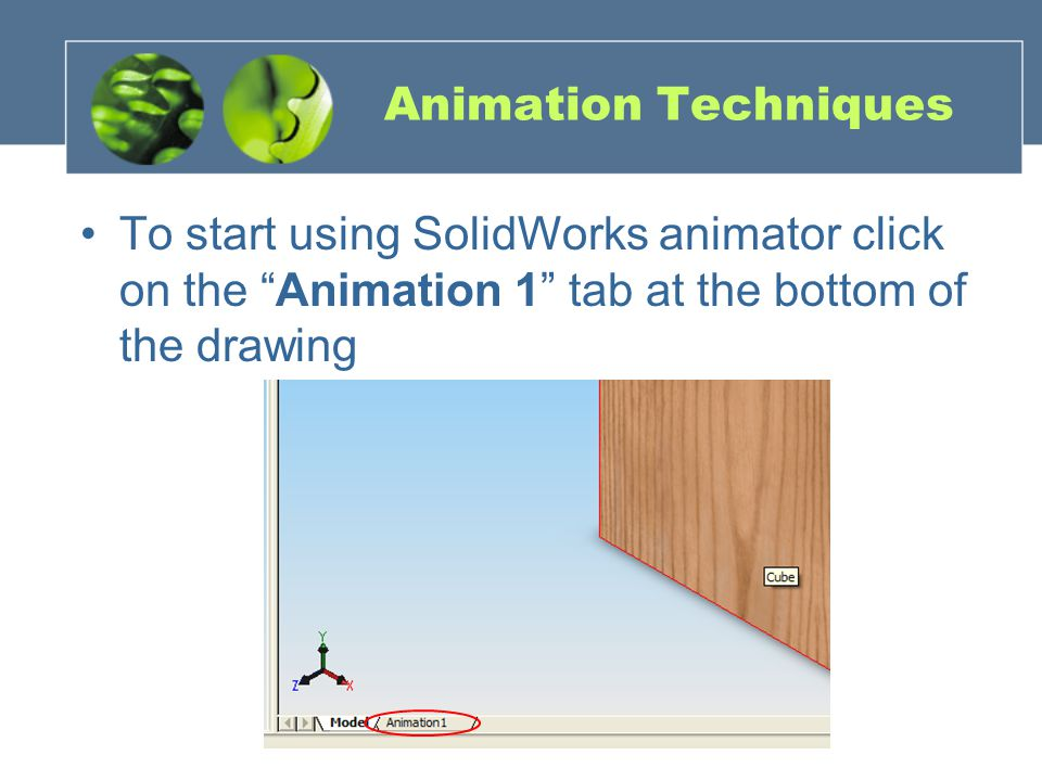 Animation Techniques To start using SolidWorks animator click on the Animation 1 tab at the bottom of the drawing