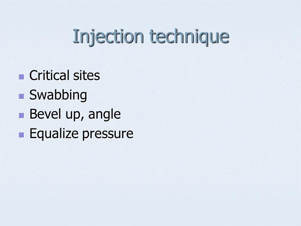 Injection technique Critical sites Critical sites Swabbing Swabbing Bevel up, angle Bevel up, angle Equalize pressure Equalize pressure