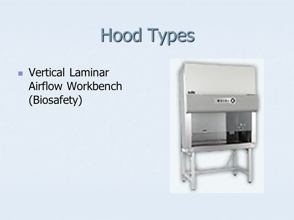 Hood Types Vertical Laminar Airflow Workbench (Biosafety) Vertical Laminar Airflow Workbench (Biosafety)