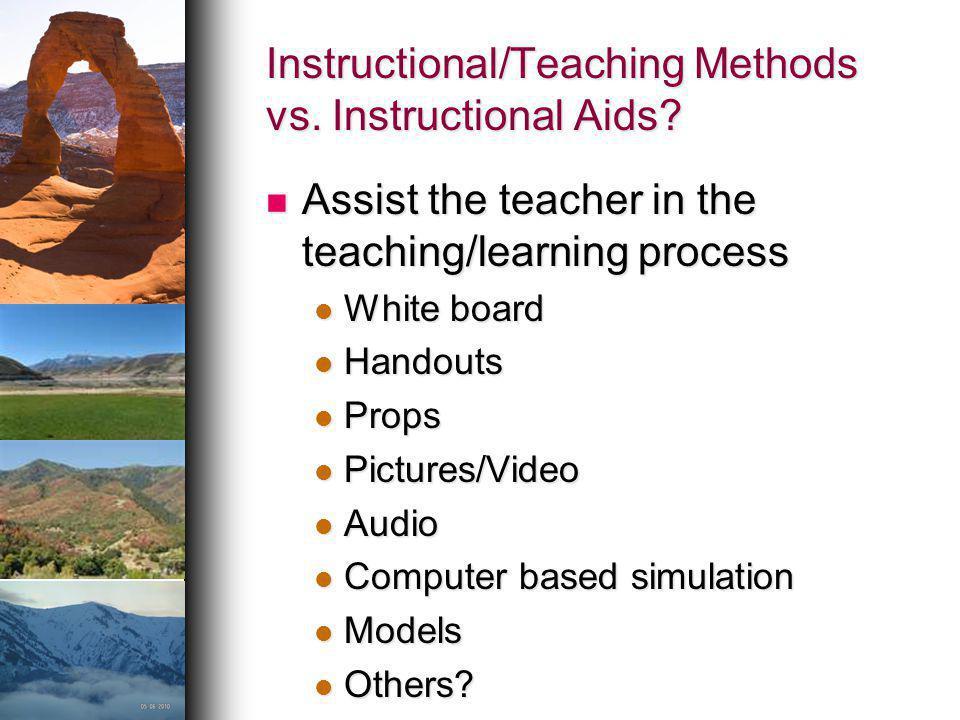 Instructional/Teaching Methods vs. Instructional Aids? Assist the teacher in the teaching/learning process Assist the teacher in the teaching/learning