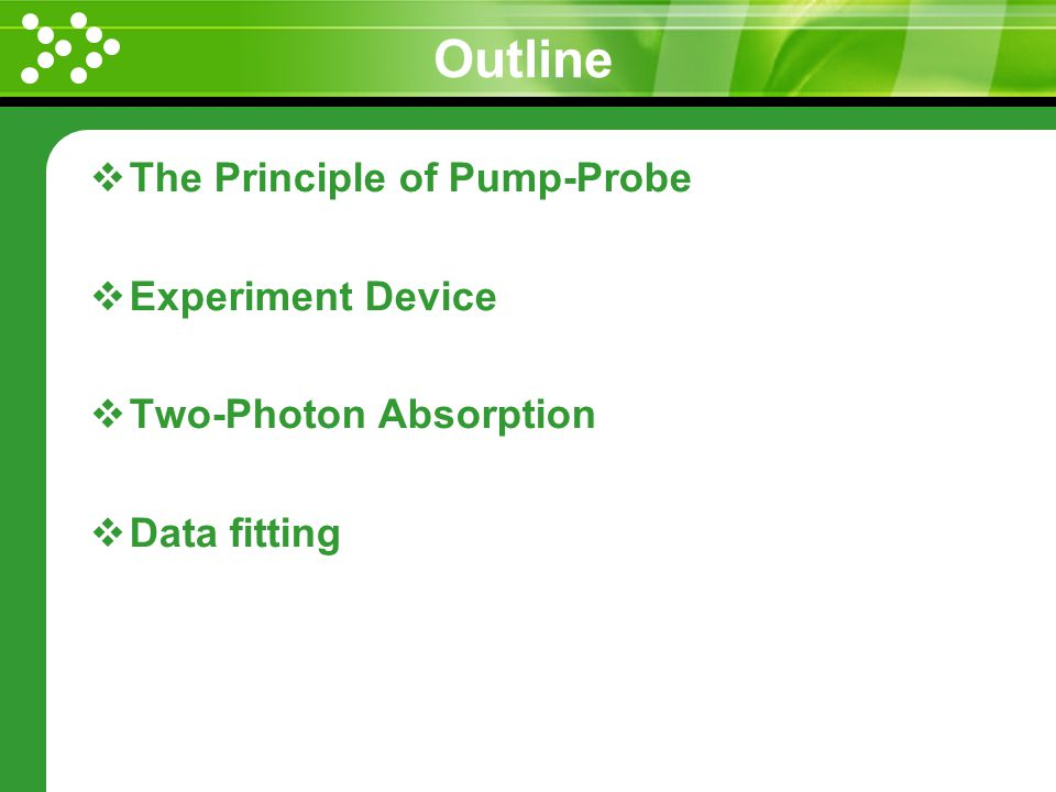 Outline The Principle of Pump-Probe Experiment Device Two-Photon Absorption Data fitting
