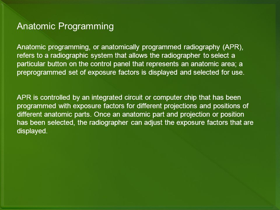 Anatomic Programming Anatomic programming, or anatomically programmed radiography (APR), refers to a radiographic system that allows the radiographer