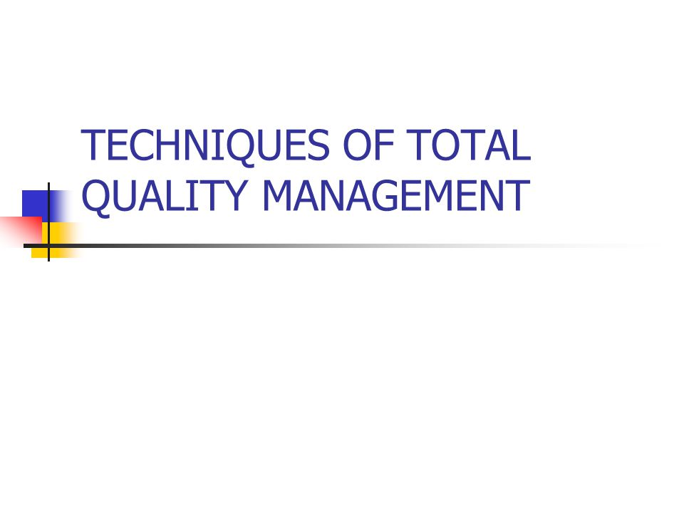 TECHNIQUES OF TOTAL QUALITY MANAGEMENT
