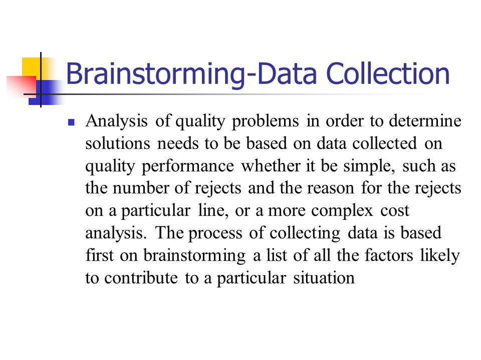 Brainstorming-Data Collection Analysis of quality problems in order to determine solutions needs to be based on data collected on quality performance