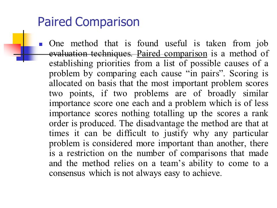 Paired Comparison One method that is found useful is taken from job evaluation techniques. Paired comparison is a method of establishing priorities fr