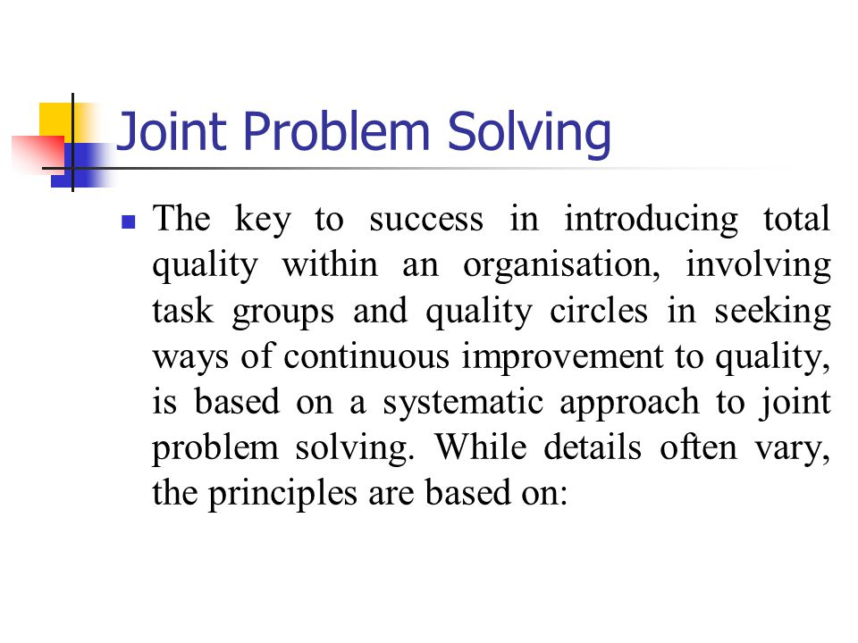 Joint problem solving depersonalizing conflicts by diluting emotions and do systematic approach Pproviding a logical framework which encourages the facts come to the surface so that the facts rather than the individuals determine the solution integrating the objectives of the organization and the people working in it.