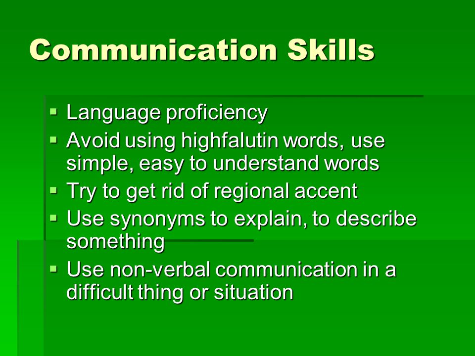 Communication Skills Language proficiency Language proficiency Avoid using highfalutin words, use simple, easy to understand words Avoid using highfal