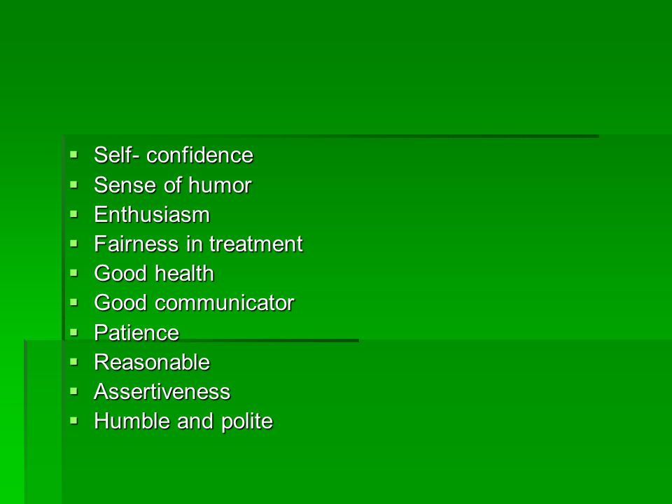 Self- confidence Self- confidence Sense of humor Sense of humor Enthusiasm Enthusiasm Fairness in treatment Fairness in treatment Good health Good hea