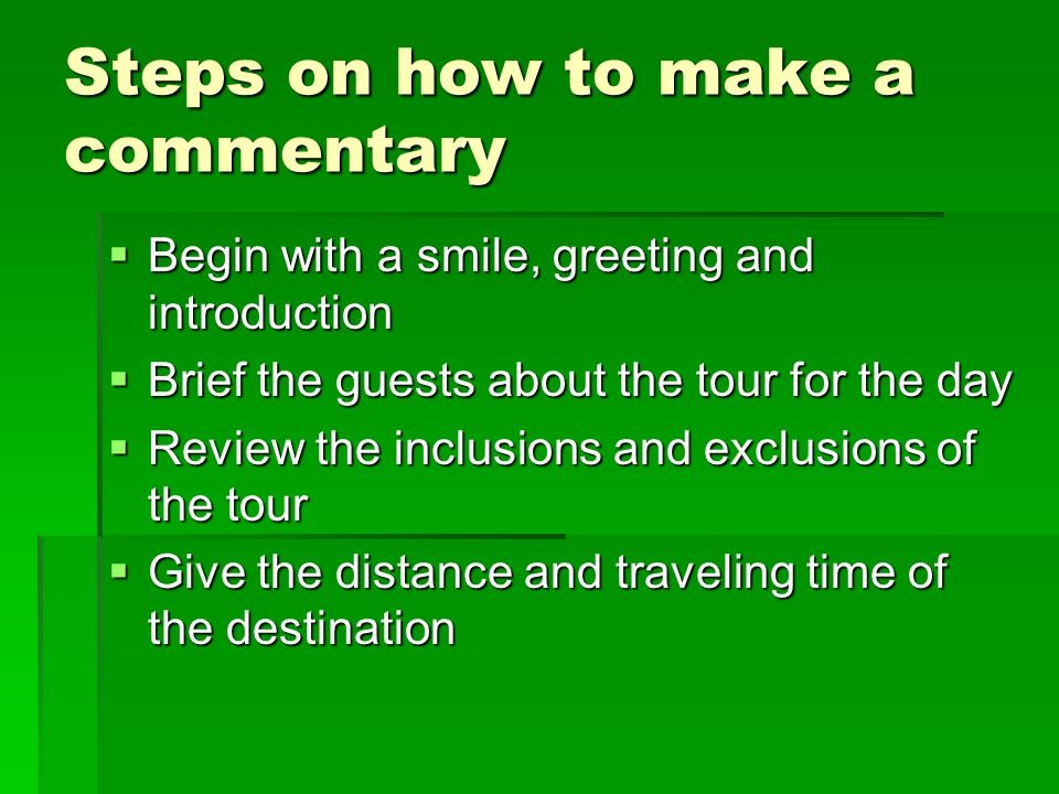Steps on how to make a commentary Begin with a smile, greeting and introduction Begin with a smile, greeting and introduction Brief the guests about t