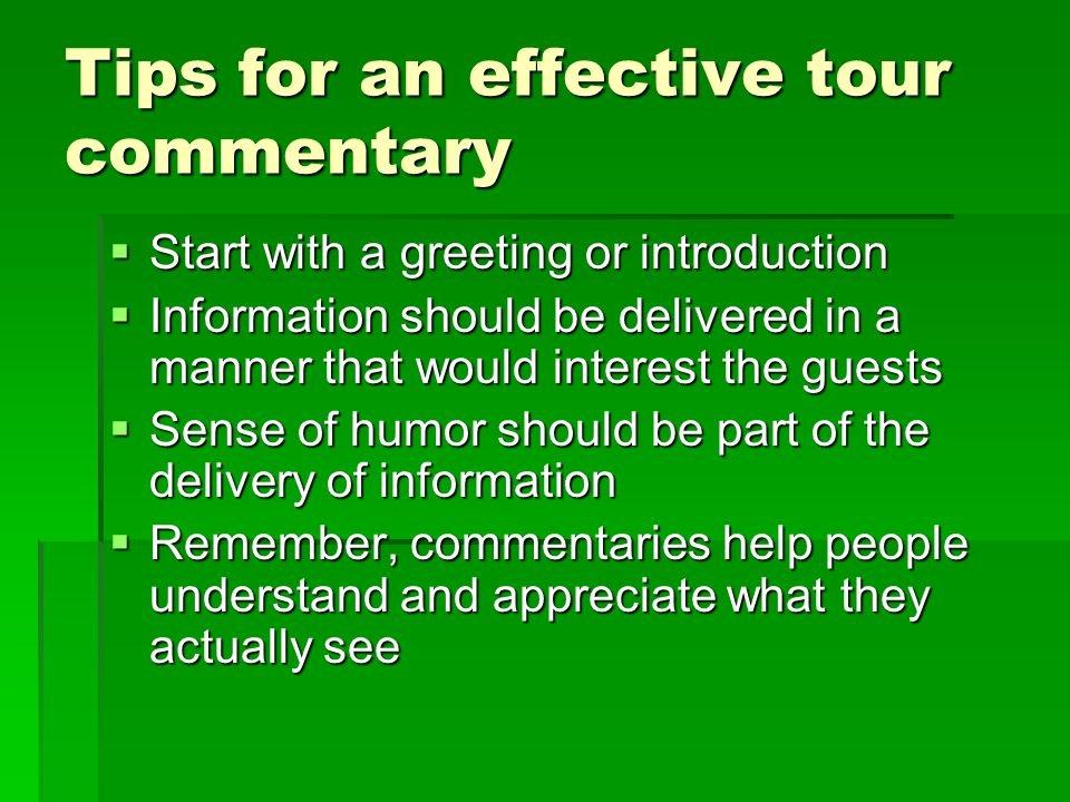 Tips for an effective tour commentary Start with a greeting or introduction Start with a greeting or introduction Information should be delivered in a