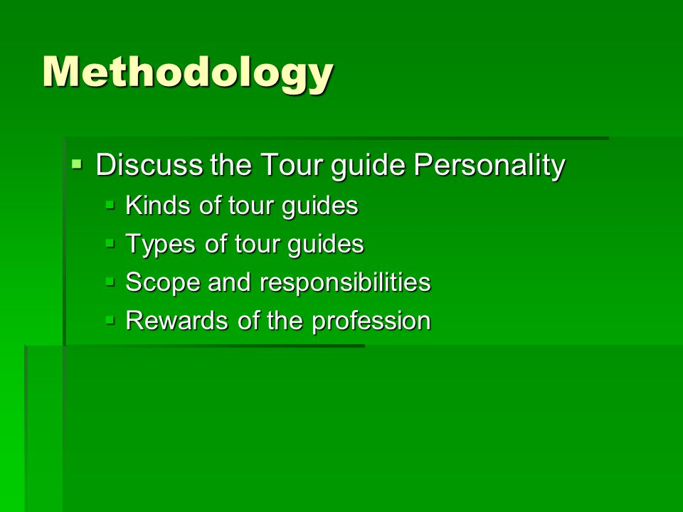 Methodology Discuss the Tour guide Personality Discuss the Tour guide Personality Kinds of tour guides Kinds of tour guides Types of tour guides Types