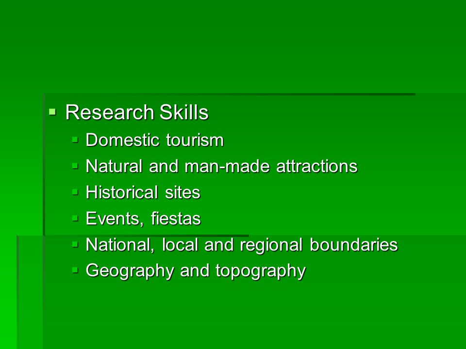 Research Skills Research Skills Domestic tourism Domestic tourism Natural and man-made attractions Natural and man-made attractions Historical sites H