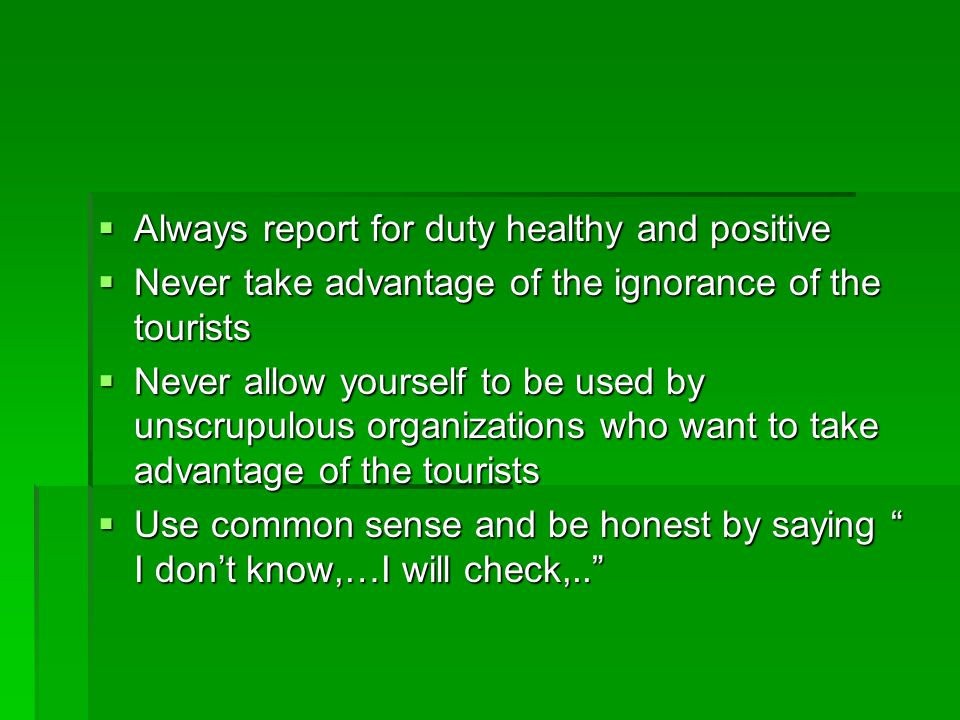 Always report for duty healthy and positive Always report for duty healthy and positive Never take advantage of the ignorance of the tourists Never ta