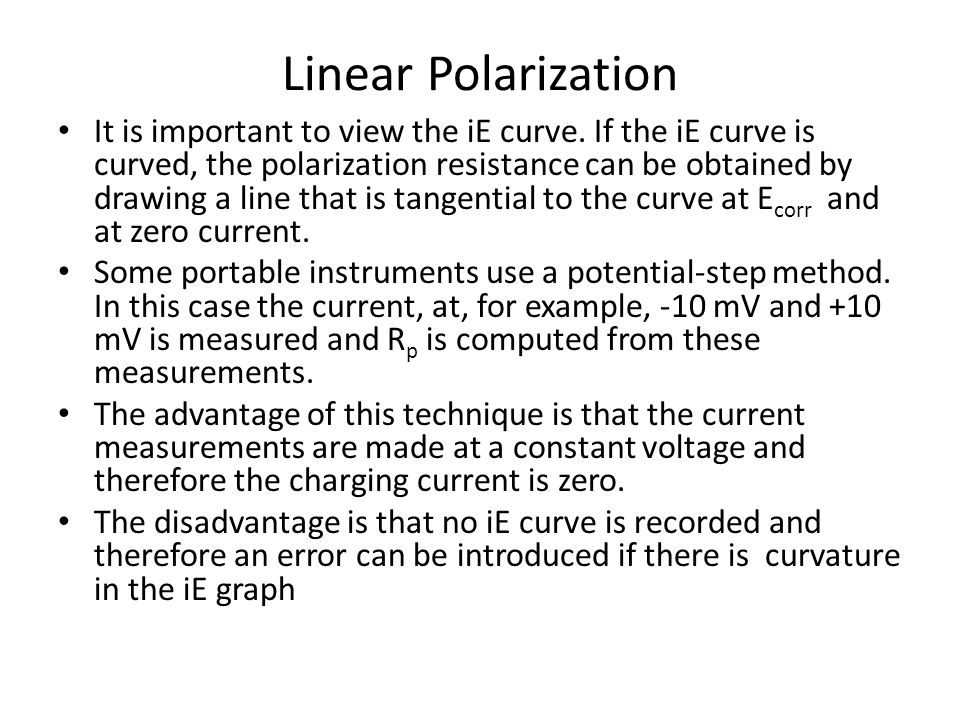 Linear Polarization It is important to view the iE curve. If the iE curve is curved, the polarization resistance can be obtained by drawing a line tha