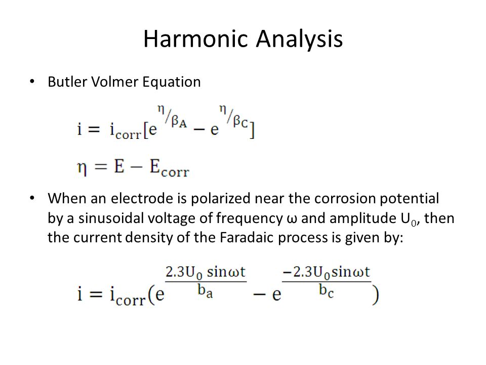 Harmonic Analysis Butler Volmer Equation When an electrode is polarized near the corrosion potential by a sinusoidal voltage of frequency ω and amplit