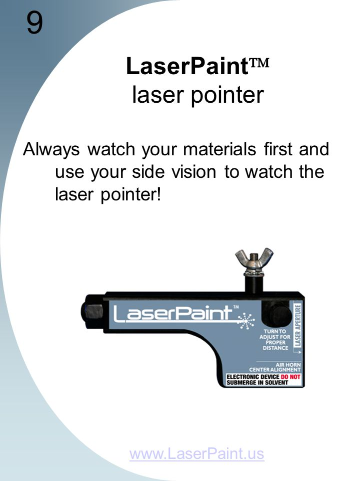 9 LaserPaint laser pointer Always watch your materials first and use your side vision to watch the laser pointer.