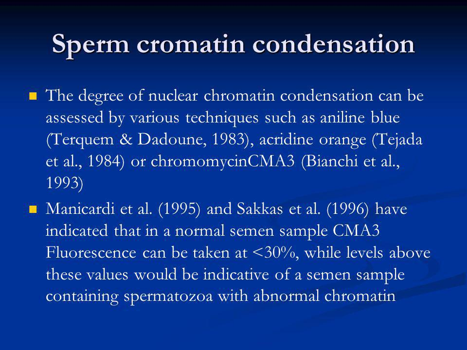 Sperm cromatin condensation The degree of nuclear chromatin condensation can be assessed by various techniques such as aniline blue (Terquem & Dadoune