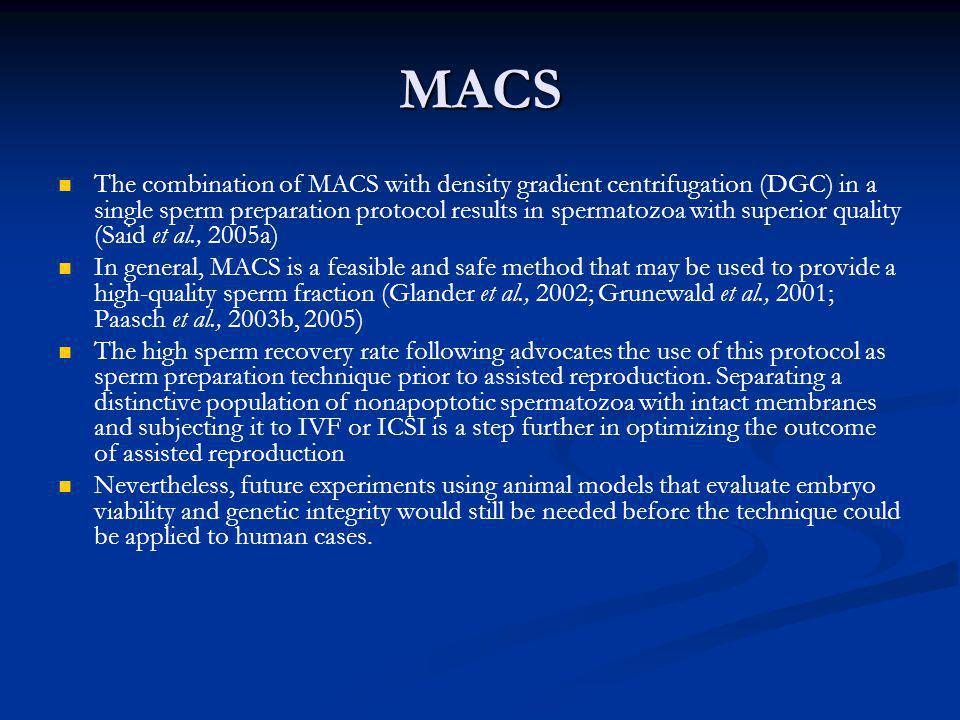 MACS The combination of MACS with density gradient centrifugation (DGC) in a single sperm preparation protocol results in spermatozoa with superior qu