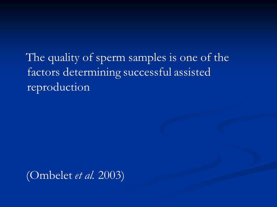 The quality of sperm samples is one of the factors determining successful assisted reproduction (Ombelet et al. 2003)