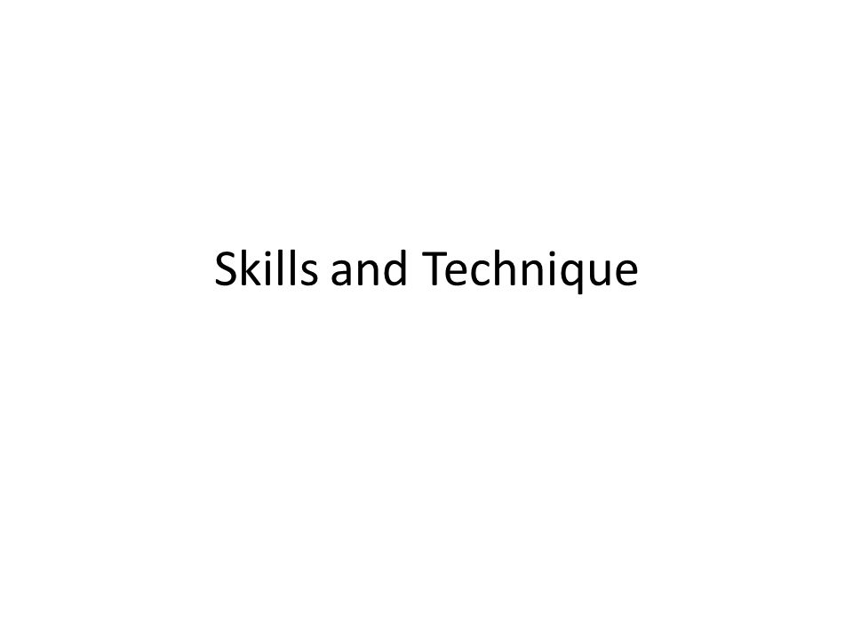 Skills and Technique