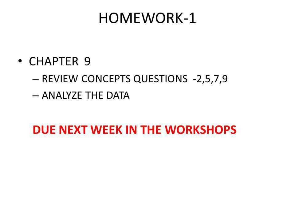 HOMEWORK-1 CHAPTER 9 – REVIEW CONCEPTS QUESTIONS -2,5,7,9 – ANALYZE THE DATA DUE NEXT WEEK IN THE WORKSHOPS
