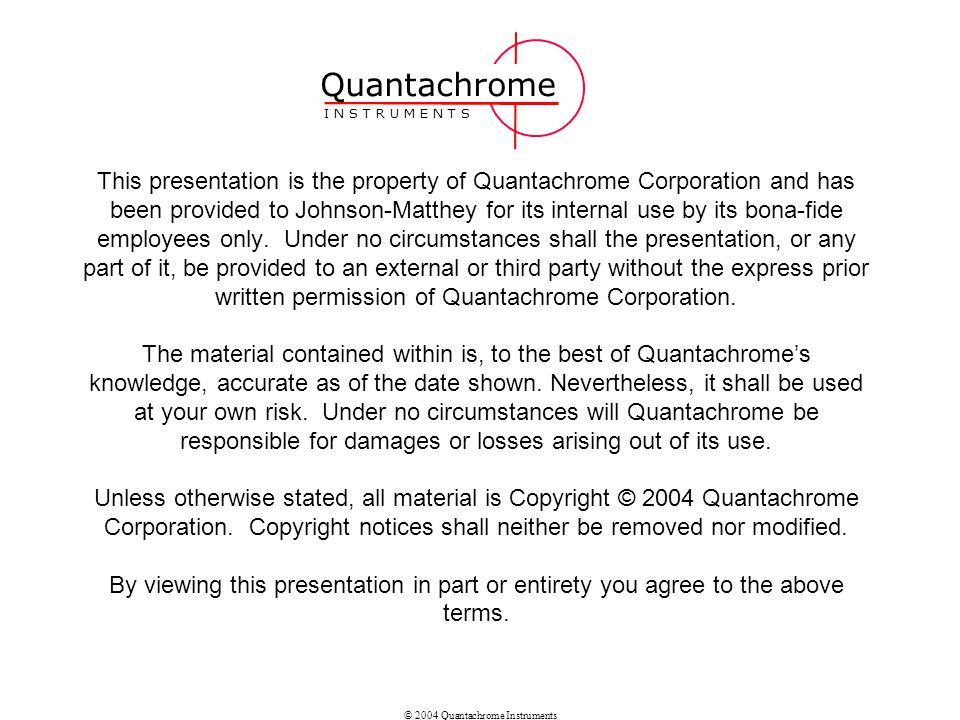© 2004 Quantachrome Instruments Overview Analysis is done by detecting changes in gas composition downstream of sample.