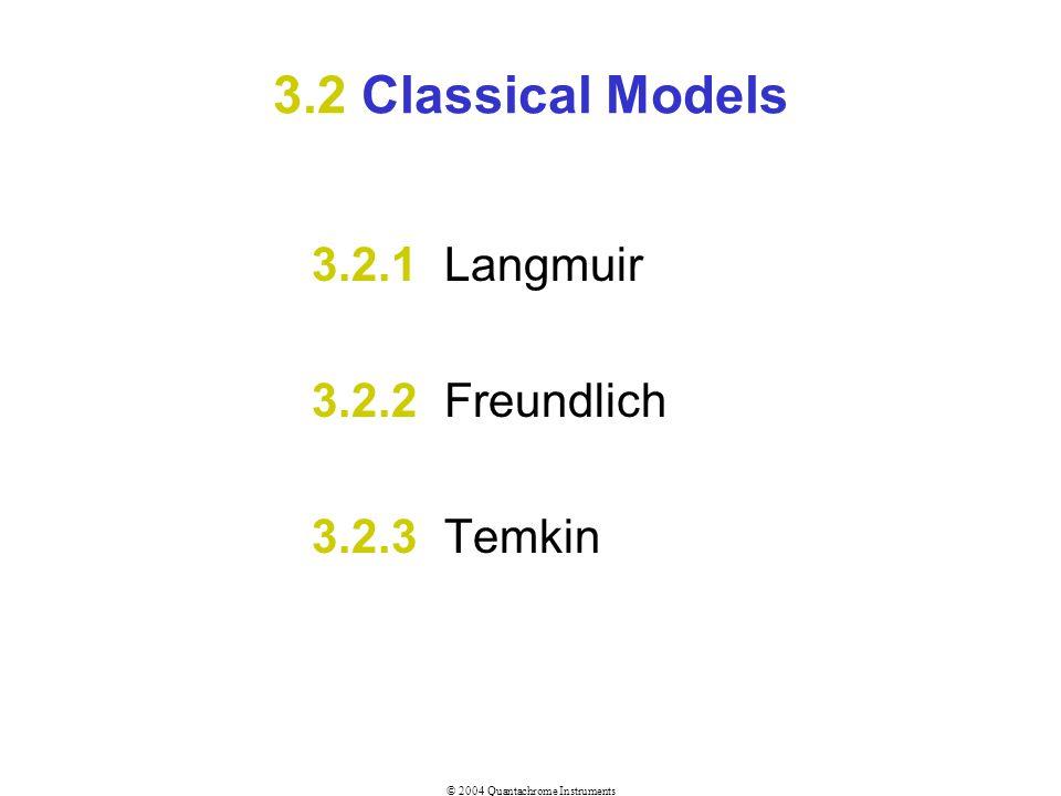 © 2004 Quantachrome Instruments 3.2 Classical Models 3.2.1 Langmuir 3.2.2 Freundlich 3.2.3 Temkin