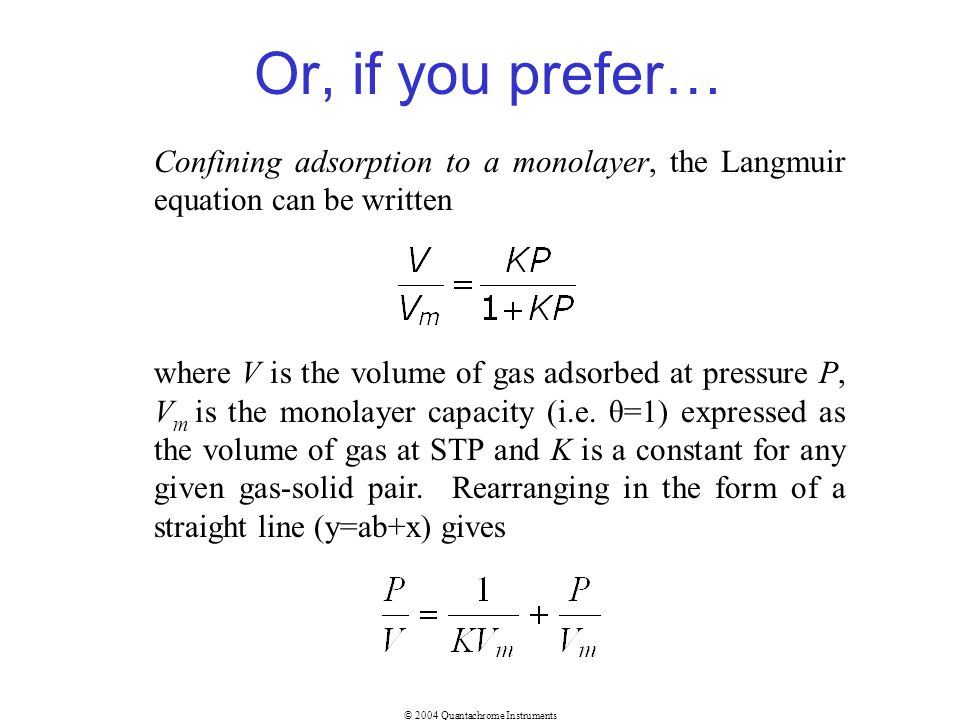 © 2004 Quantachrome Instruments Confining adsorption to a monolayer, the Langmuir equation can be written where V is the volume of gas adsorbed at pre