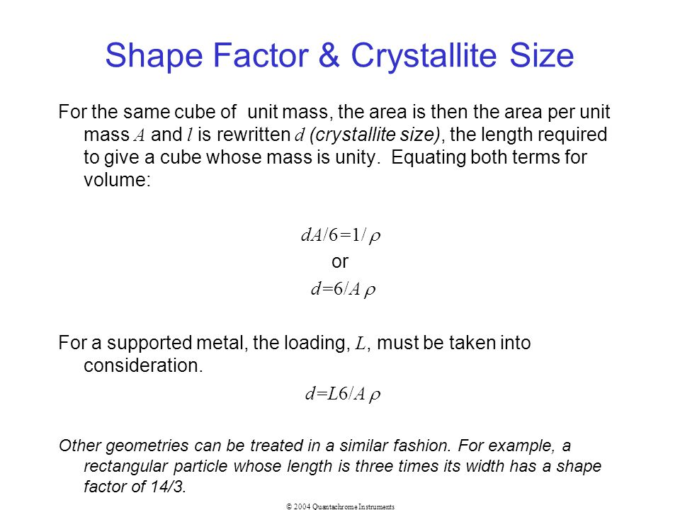 © 2004 Quantachrome Instruments Shape Factor & Crystallite Size For the same cube of unit mass, the area is then the area per unit mass A and l is rew
