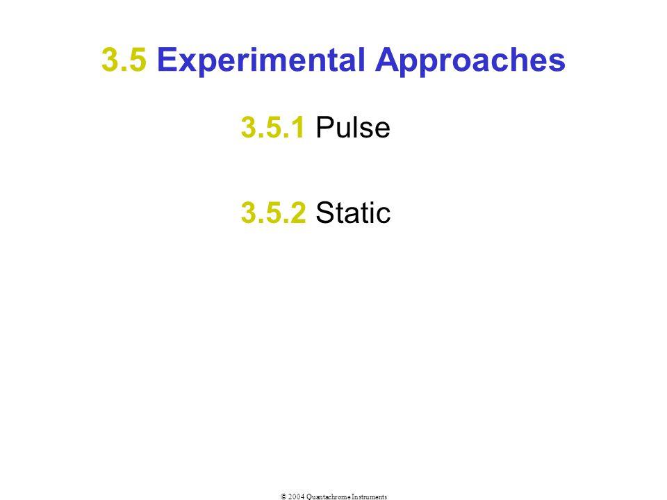 © 2004 Quantachrome Instruments 3.5 Experimental Approaches 3.5.1 Pulse 3.5.2 Static