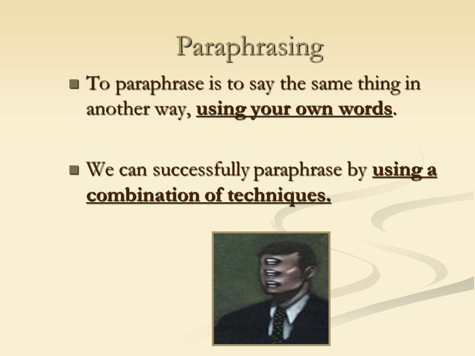 PARAPHRASING Techniques Tactics torewrite something in adifferent way