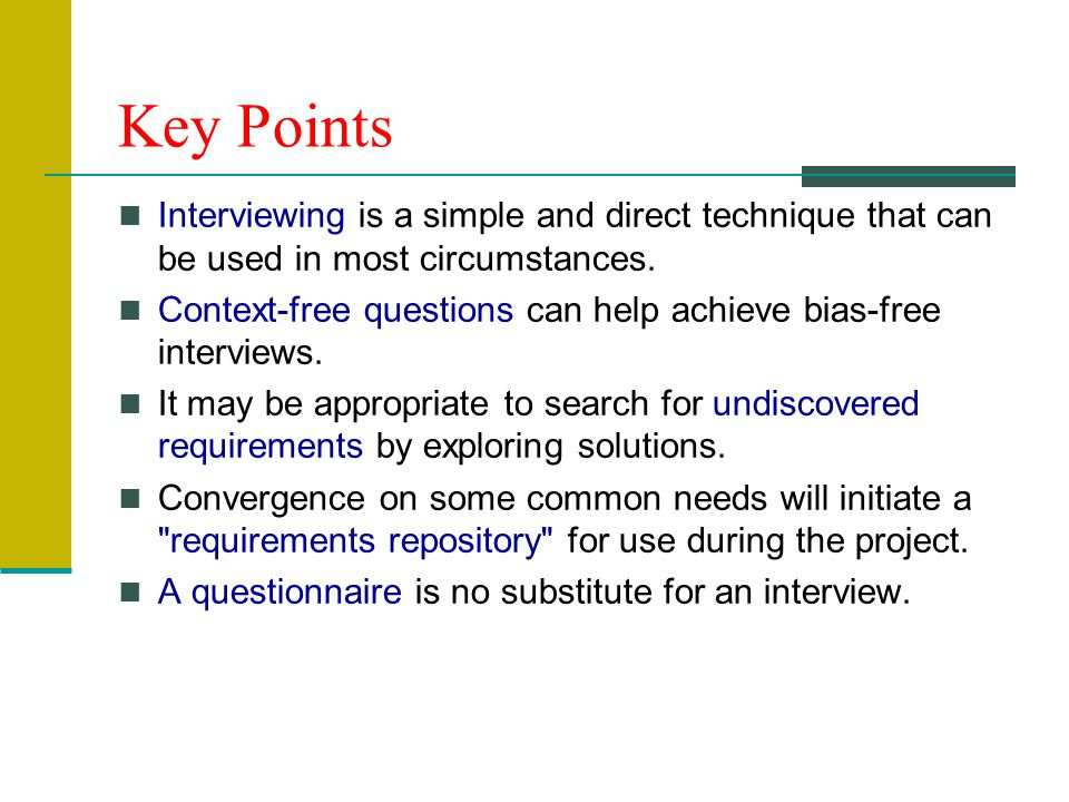 Key Points Interviewing is a simple and direct technique that can be used in most circumstances.