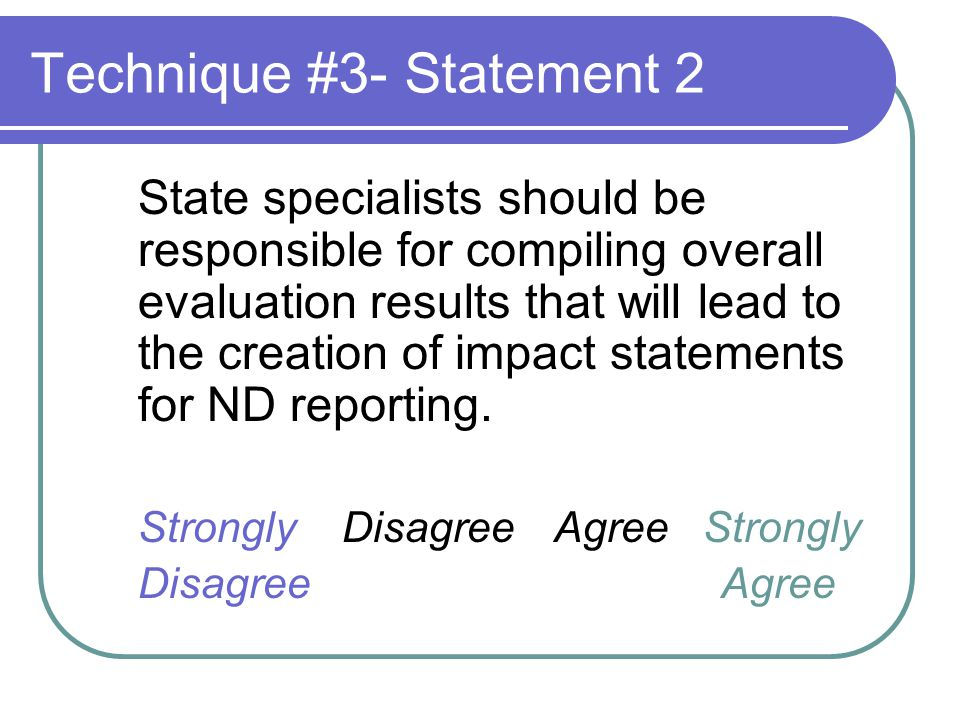 Technique #3- Statement 2 State specialists should be responsible for compiling overall evaluation results that will lead to the creation of impact statements for ND reporting.