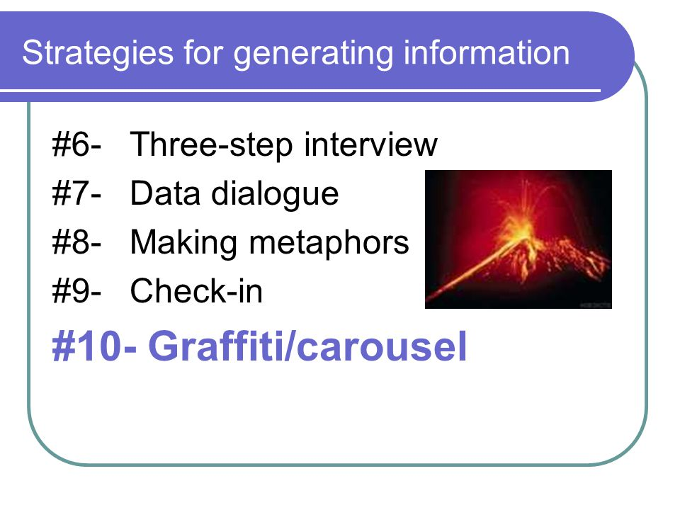 Strategies for generating information #6- Three-step interview #7- Data dialogue #8- Making metaphors #9- Check-in #10- Graffiti/carousel