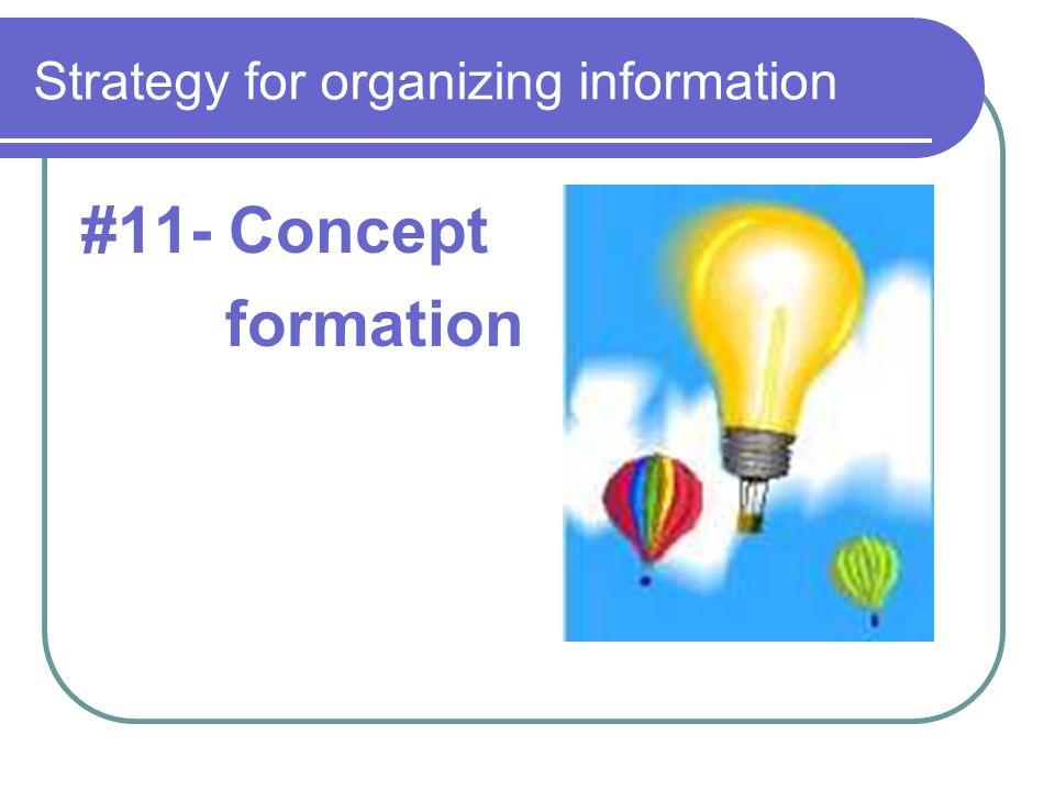 Strategy for organizing information #11- Concept formation