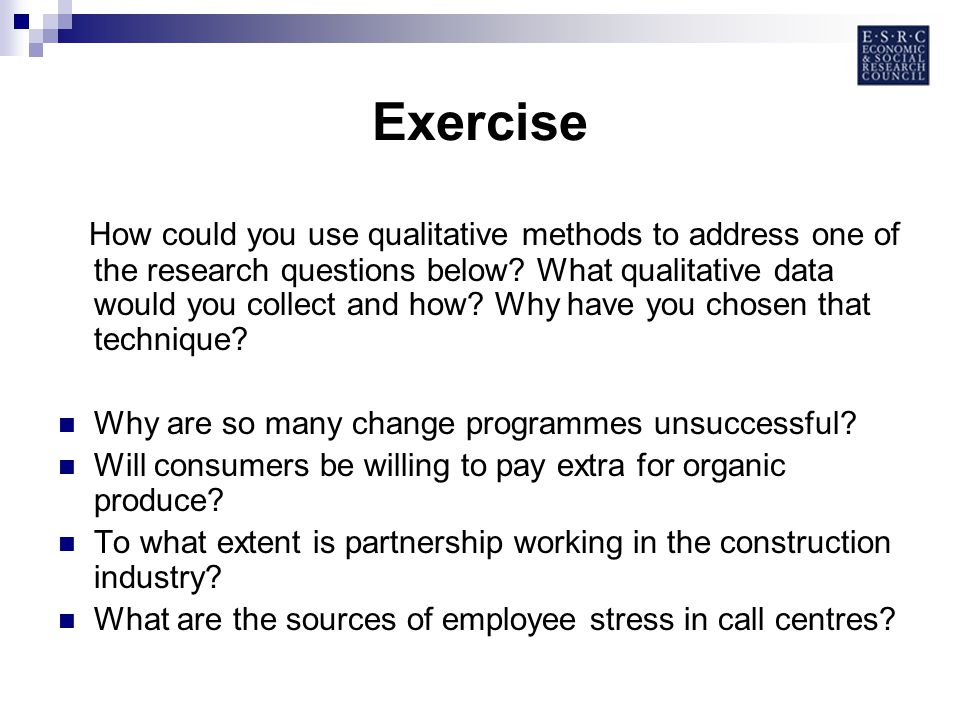Exercise How could you use qualitative methods to address one of the research questions below.