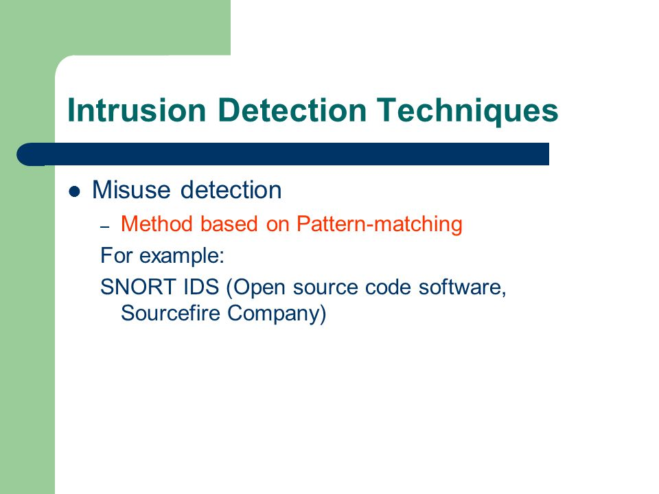 Intrusion Detection Techniques Misuse detection – Method based on Pattern-matching For example: SNORT IDS (Open source code software, Sourcefire Compa
