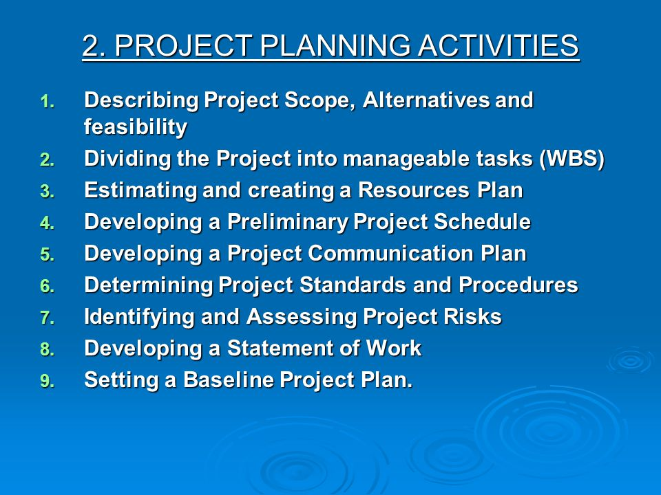 2. PROJECT PLANNING ACTIVITIES 1. D escribing Project Scope, Alternatives and feasibility 2. D ividing the Project into manageable tasks (WBS) 3. E st